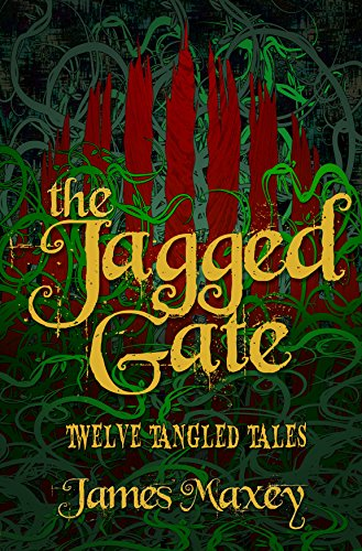 The Jagged Gate: Twelve Tangled Tales by [Maxey, James]