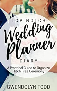 Topnotch Wedding Planner Diary:  A Practical Guide to Organize Hitch Free Ceremony