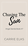 Chasing The Sun (Angel Sands Book 7)