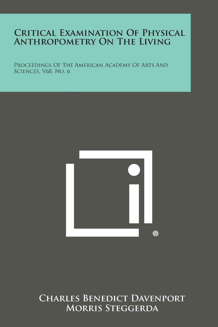 Read Online Critical Examination of Physical Anthropometry on the Living: Proceedings of the American Academy of Arts and Sciences, V68, No. 6 PDF