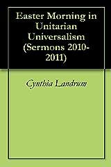 Easter Morning in Unitarian Universalism (Sermons 2010-2011)