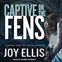 Captive on the Fens: DI Nikki Galena Series, Book 6 Audiobook by Joy Ellis Narrated by Henrietta Meire