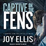 Captive on the Fens: DI Nikki Galena Series, Book 6 | Joy Ellis