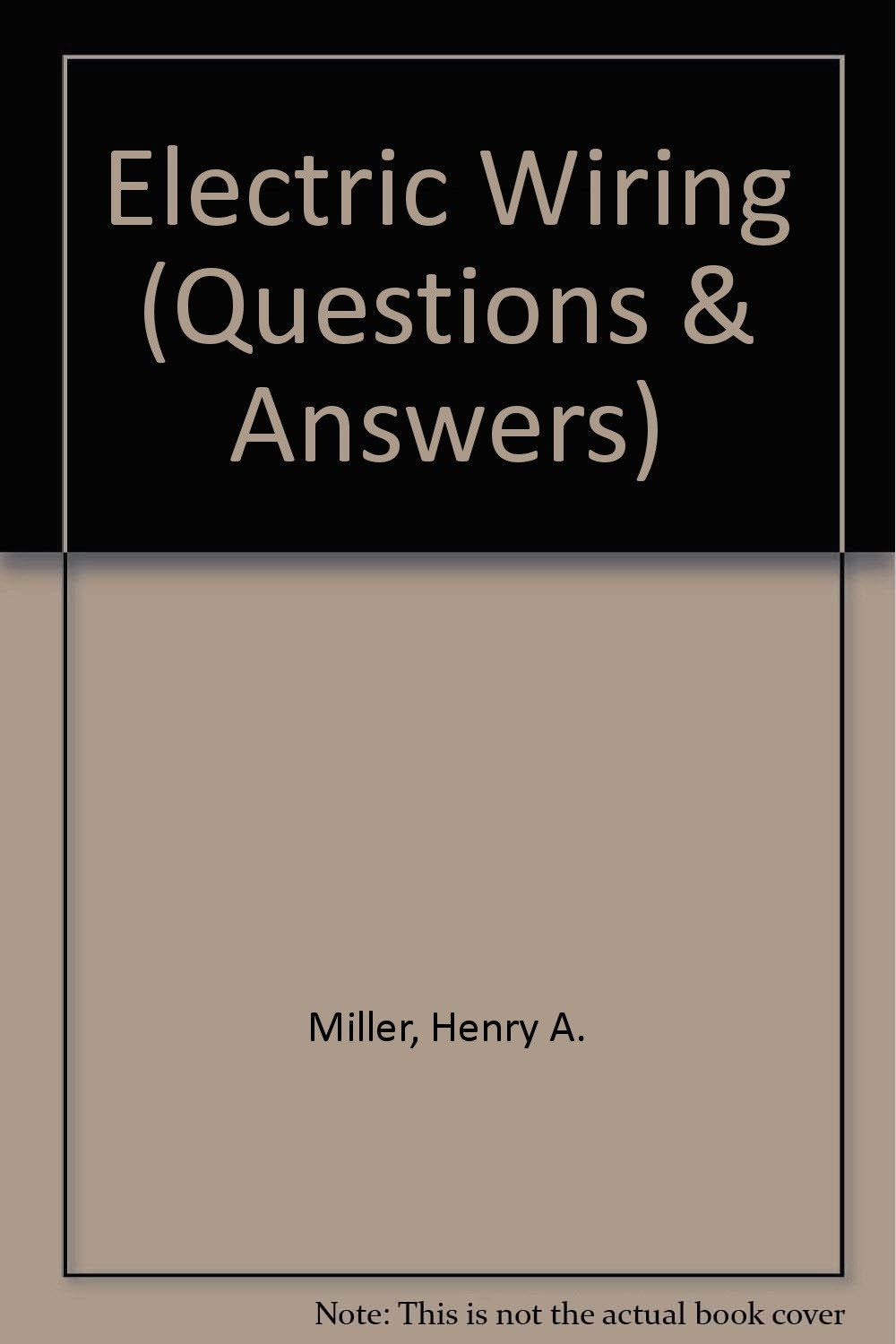 Electrical Wiring Questions And Answers Manual Of Diagram Interview Electric Henry A Miller W Turner Rh Amazon Com