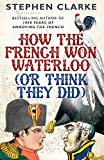 how did the british - How the French Won Waterloo (or Think They Did)