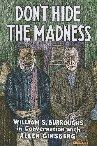 Read Online Don't Hide the Madness: William S. Burroughs in Conversation with Allen Ginsberg PDF