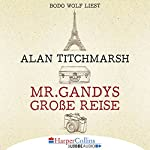 Mr. Gandys große Reise | Alan Titchmarsh