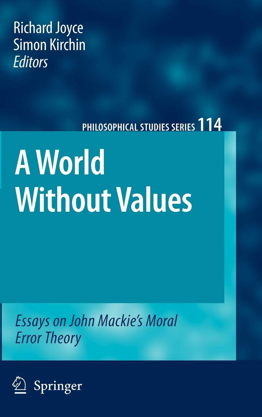 A World Without Values: Essays on John Mackies Moral Error Theory