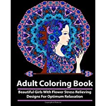 Adult Coloring Book: Beautiful Girls With Flower Stress Relieving Designs For Optimum Relaxation