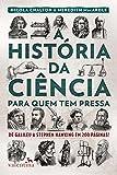capa de A História da Ciência Para Quem Tem Pressa