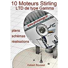 10 Moteurs Stirling LTD de type gamma: plans, descriptions, réalisations (French Edition)