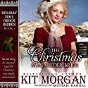 The Christmas Mail Order Bride : Holiday Mail Order Brides, Book 1 Hörbuch von Kit Morgan Gesprochen von: Michael Rahhal