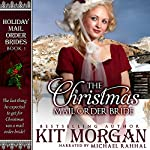 The Christmas Mail Order Bride : Holiday Mail Order Brides, Book 1 | Kit Morgan