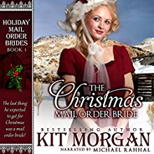 The Christmas Mail Order Bride : Holiday Mail Order Brides, Book 1 Audiobook by Kit Morgan Narrated by Michael Rahhal