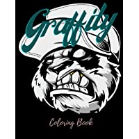 Graffity Coloring Book: Street Art Illustrations For Teens And Adults | Hip Hop as Therapy Stress Relief | Complete…