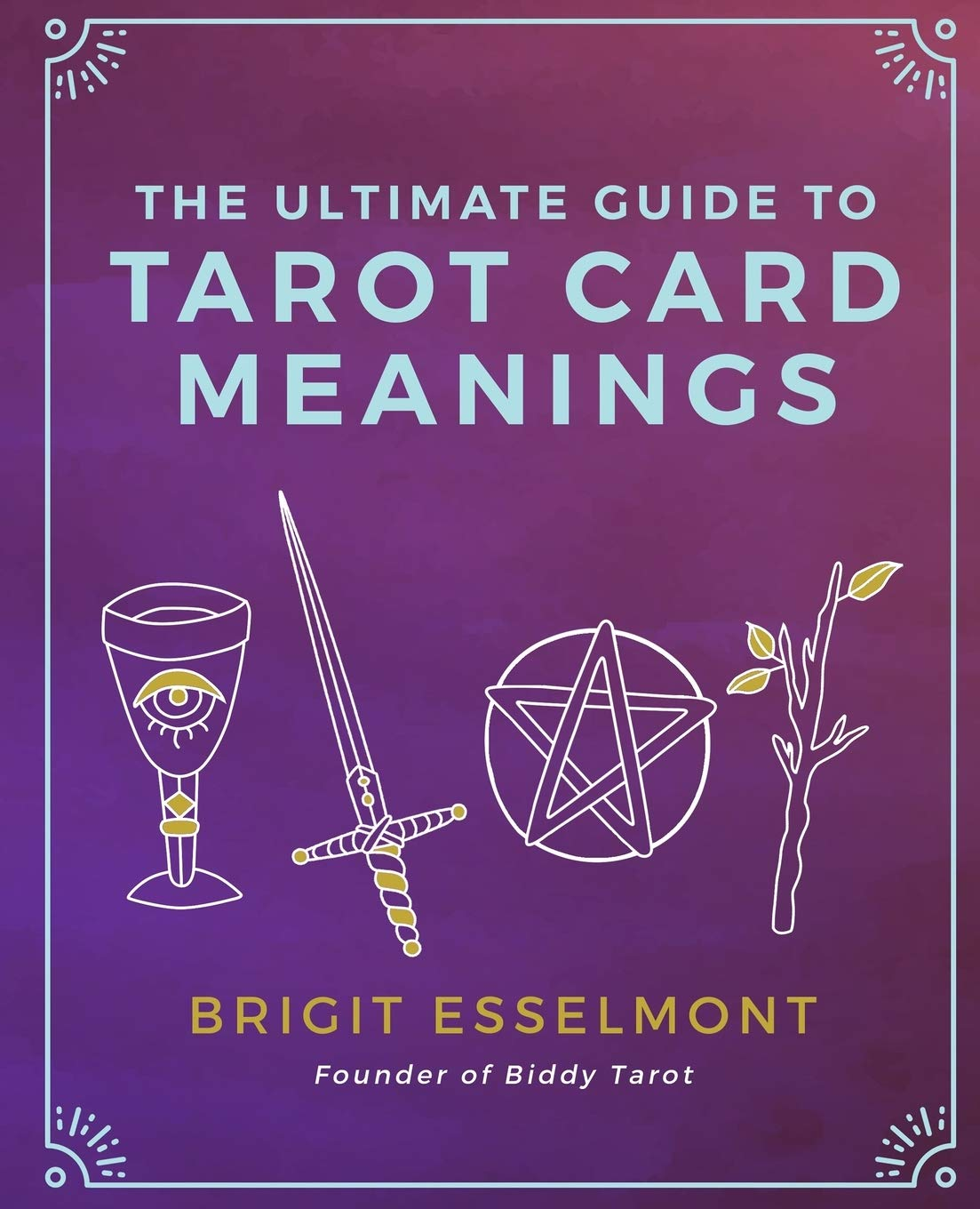 The Ultimate Guide to Tarot Card Meanings  Esselmont, Brigit ...