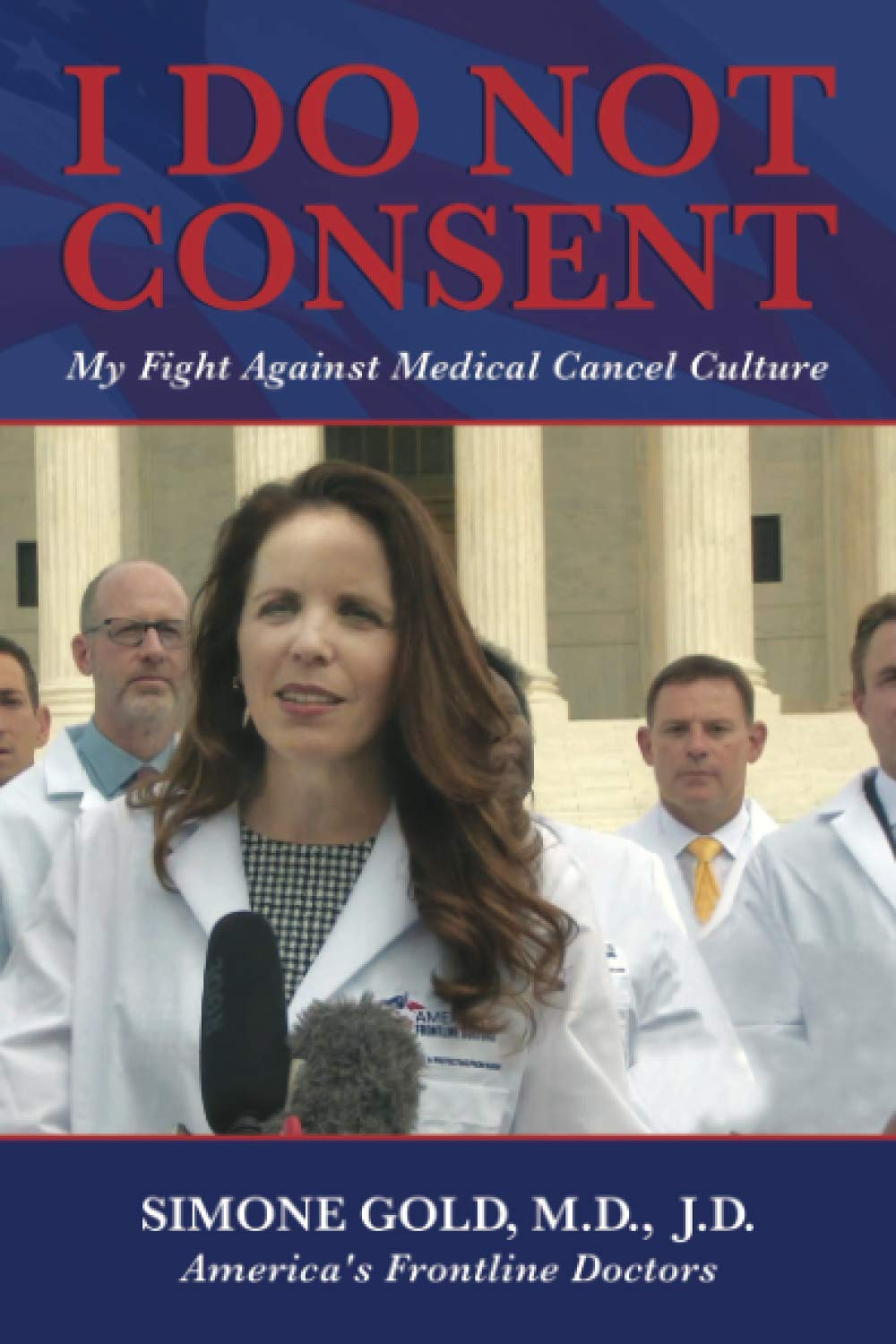 I Do Not Consent: My Fight Against Medical Cancel Culture: Gold MD, JD,  Simone: 9781642938906: Amazon.com: Books