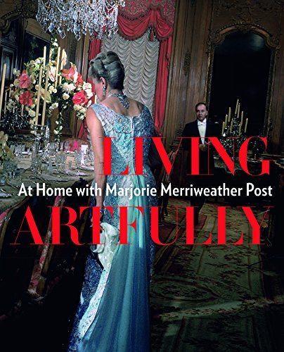 Living Artfully: At Home with Marjorie Merriweather Post (Marjorie Post)