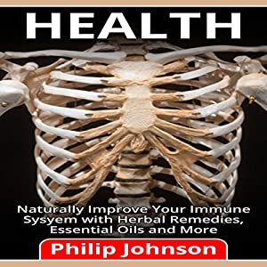 Health: Naturally Improve Your Immune System with Herbal Remedies, Essential Oils and More Audiobook