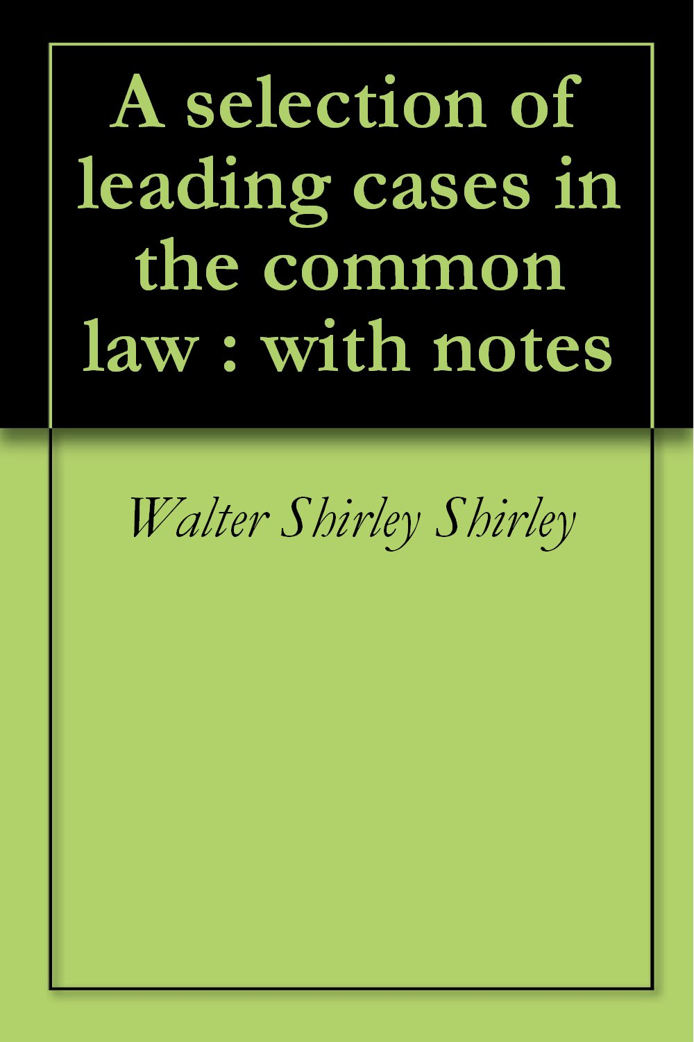 A Selection Of Leading Cases In The Common Law   With Notes  English Edition