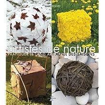 Artistes de nature [ancienne édition]: Pratiquer le land art au fil des saisons