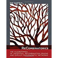 ReCombinatorics: The Algorithmics of Ancestral Recombination Graphs and Explicit Phylogenetic Networks (The MIT Press)