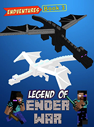 Legend Of Ender War: EnderBrine and White EnderDragon vs. EnderSteve and EnderDragon King (ENDVENTURES SERIES Book 3)