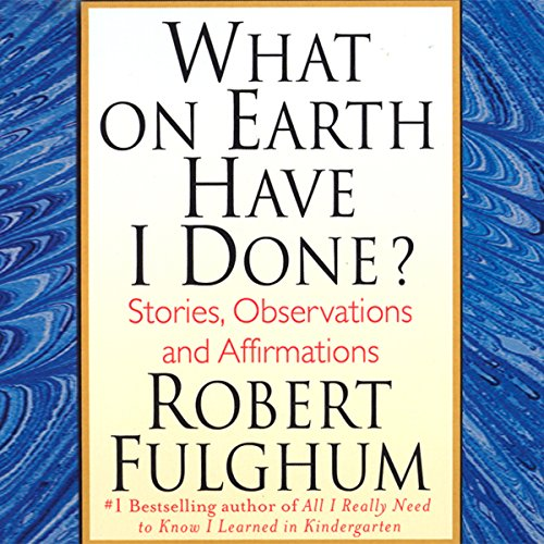 What on Earth Have I Done?: Stories, Observations, and Affirmations by Macmillan Audio