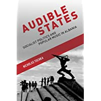 Audible States: Socialist Politics and Popular Music in Albania