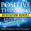 Positive Thinking Meditation Bundle: Use the Law of Attraction to Manifest Happiness and Live Your Best Life with Guided Meditation and Affirmations Speech by  Meditation Techniques Narrated by  Meditation Techniques