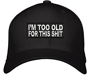 I m Too Old For This Shit Hat - Adjustable Mens Black - Funny Quote ... 9f451cccb83