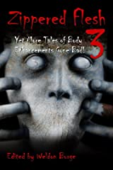 ZIPPERED FLESH 3: YET MORE TALES OF BODY ENHANCEMENTS GONE ! Kindle Edition
