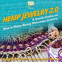 Hemp Jewelry 2.0: A Quick Guide on How to Make Hemp Macrame Jewelry Audiobook by Robyn McComb, HowExpert Press Narrated by Alexia Hodgson Cross