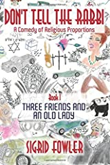Don't Tell the Rabbi: a Comedy of Religious Proportions: Three Friends and an Old Lady—Book I Paperback