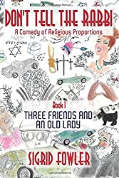 Don't Tell the Rabbi: a Comedy of Religious Proportions: Three Friends and an Old Lady—Book I
