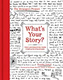 Download What's Your Story?: True Experiences from Complete Strangers (The Strangers Project) in PDF ePUB Free Online