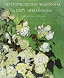 Masterpieces of Impressionism and Post-Impressionism, Colin B. Bailey and Joseph J. Rishel, 0810915456