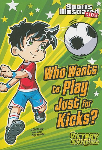 who-wants-to-play-just-for-kicks-sports-illustrated-kids-victory-school-superstars