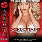MILF Excitement: Hot Older Women in Threesomes, Gangbangs, and More. Five Cougar and MILF Erotica Stories | Sadie Woods,Lilly Barlow,Emma O'Neil,Naomi Hicks,Aria Scarlett