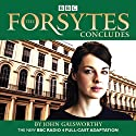 The Forsytes Concludes: BBC Radio 4 Full-Cast Dramatisation Radio/TV Program by John Galsworthy Narrated by  full cast, Jessica Raine