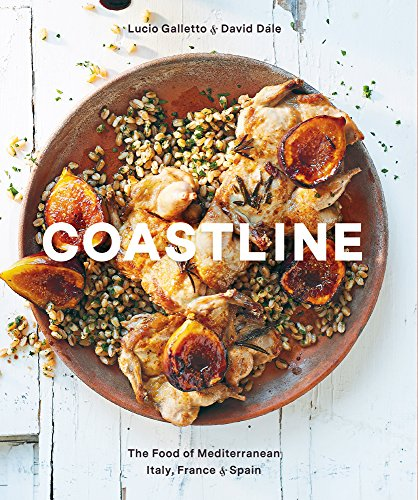 Coastline: The Food of Mediterranean Italy, France, and Spain by Lucia Galletto