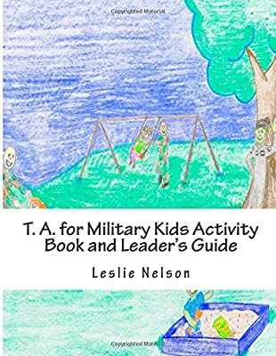 T. A. for Military Kids Activity Book and Leader's Guide: Resurces for Parents and Group Leaders to Help Military Kids Understand Their Feelings