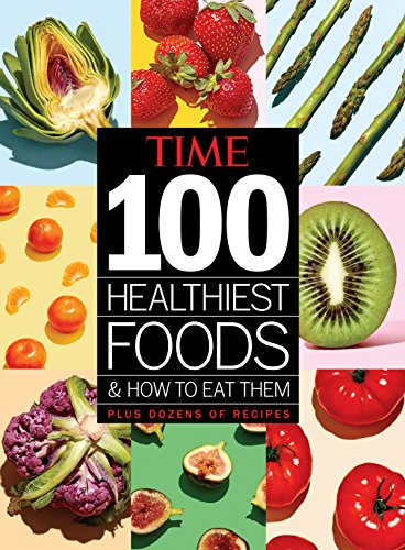 TIME 100 Healthiest Foods and How to Eat Them - Time Magazine Special Edition