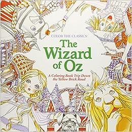 Amazon Color The Classics Wizard Of Oz A Coloring Book Trip Down Yellow Brick Road 9781626923942 Jae Eun Lee Books