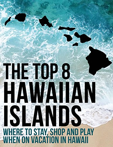 The Top 8 Hawaiian Islands: Where To Stay, Shop and Play When On Vacation In - Shop Hawaiian