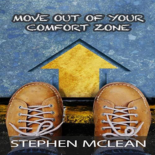 Move Out of Your Comfort Zone: Tips to Improve Your Life, Creativity and Relationship