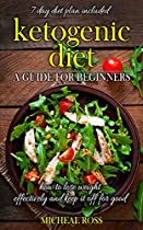 Ketogenic Diet:a Guide For Beginners-3 Day Ketosis Techniques-how To Lose Weight And Keep It Off For Good:7 Day Rapid Fat Loss.