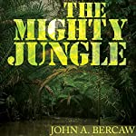 The Mighty Jungle | John A. Bercaw
