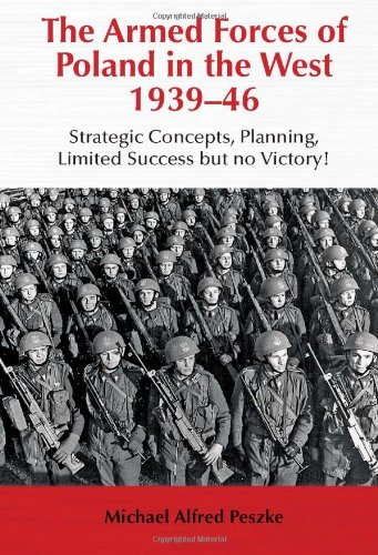The Armed Forces of Poland in the West 1939-46: Strategic Concepts, Planning, Limited Success but no Victory! (Helion Studies in Military History)