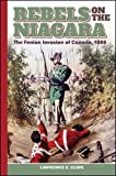 Rebels on the Niagara: The Fenian Invasion of Canada, 1866